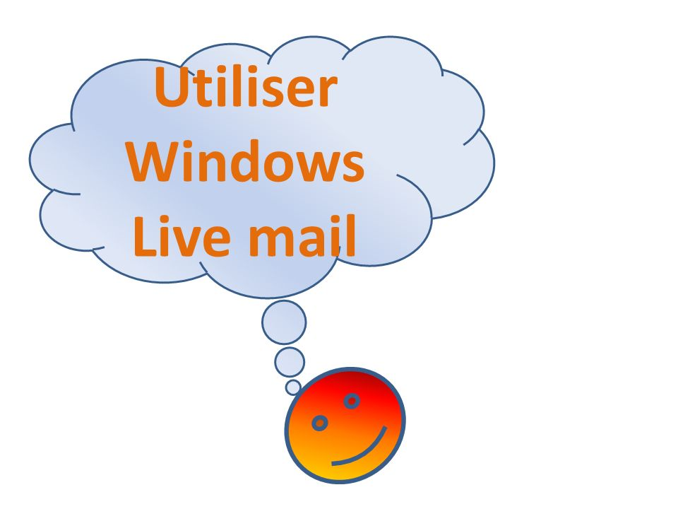 Utiliser Windows Live mail