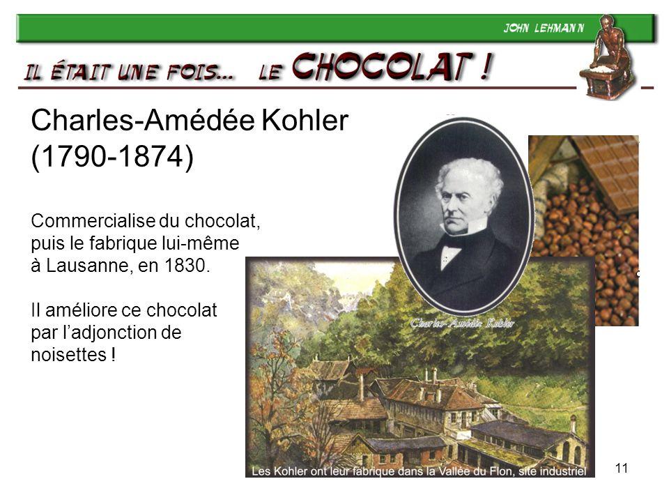 Charles-Amédée Kohler (1790-1874) Commercialise du chocolat, puis le fabrique lui-même à Lausanne, en 1830. Il améliore ce chocolat par l'adjonction de noisettes !
