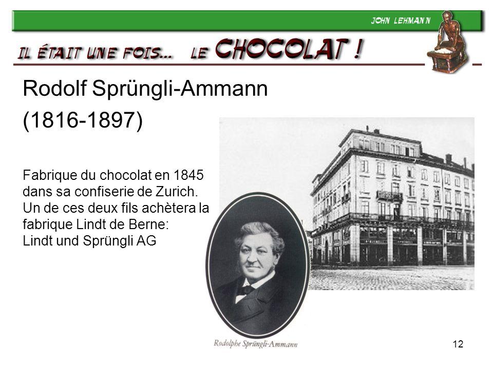 Rodolf Sprüngli-Ammann (1816-1897) Fabrique du chocolat en 1845 dans sa confiserie de Zurich.