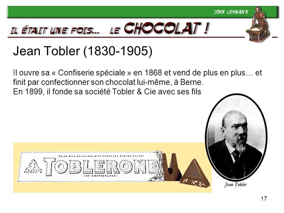 Jean Tobler (1830-1905) Il ouvre sa « Confiserie spéciale » en 1868 et vend de plus en plus… et finit par confectionner son chocolat lui-même, à Berne. En 1899, il fonde sa société Tobler & Cie avec ses fils