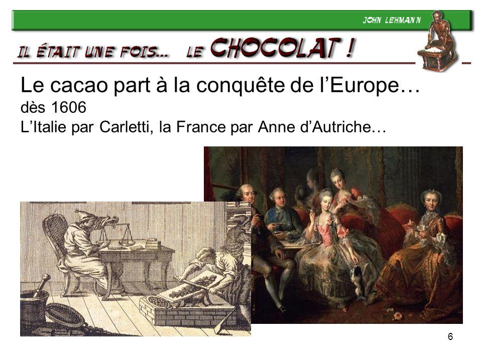 Le cacao part à la conquête de l'Europe… dès 1606 L'Italie par Carletti, la France par Anne d'Autriche…