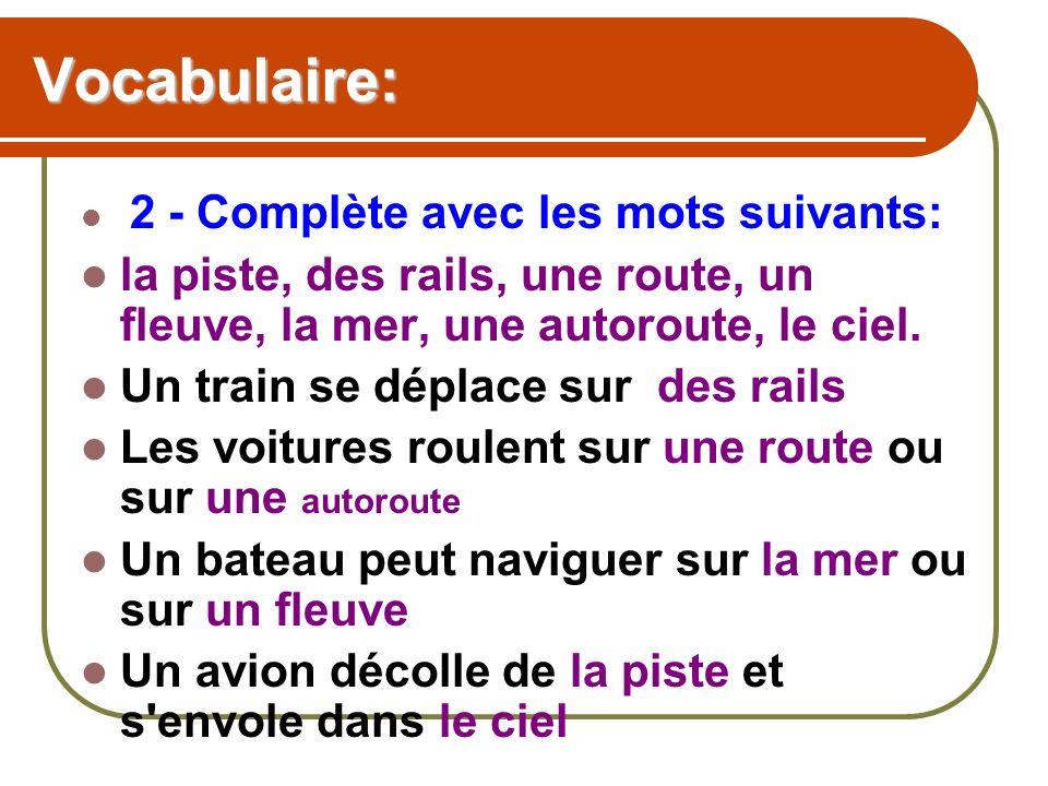 Vocabulaire: 2 - Complète avec les mots suivants: la piste, des rails, une route, un fleuve, la mer, une autoroute, le ciel.