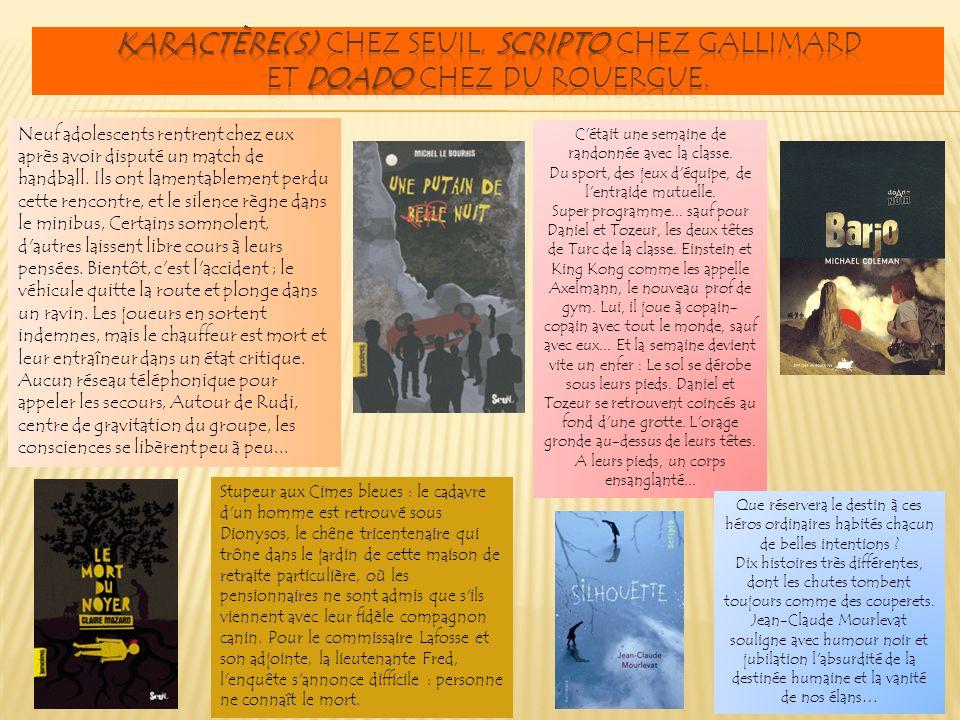 Karactère(s) chez Seuil, Scripto chez Gallimard et doAdo chez Du Rouergue.