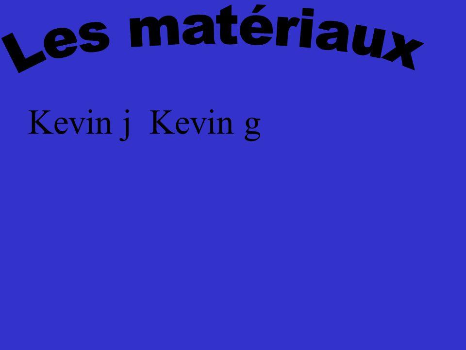 Les matériaux Kevin j Kevin g