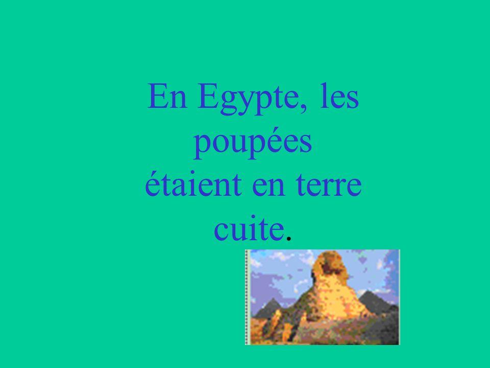 En Egypte, les poupées étaient en terre cuite.