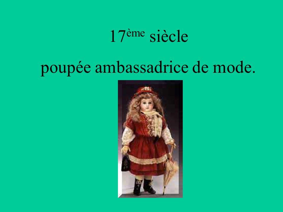 17ème siècle poupée ambassadrice de mode.