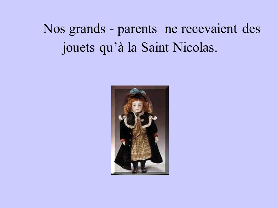 Nos grands - parents ne recevaient des jouets qu'à la Saint Nicolas.