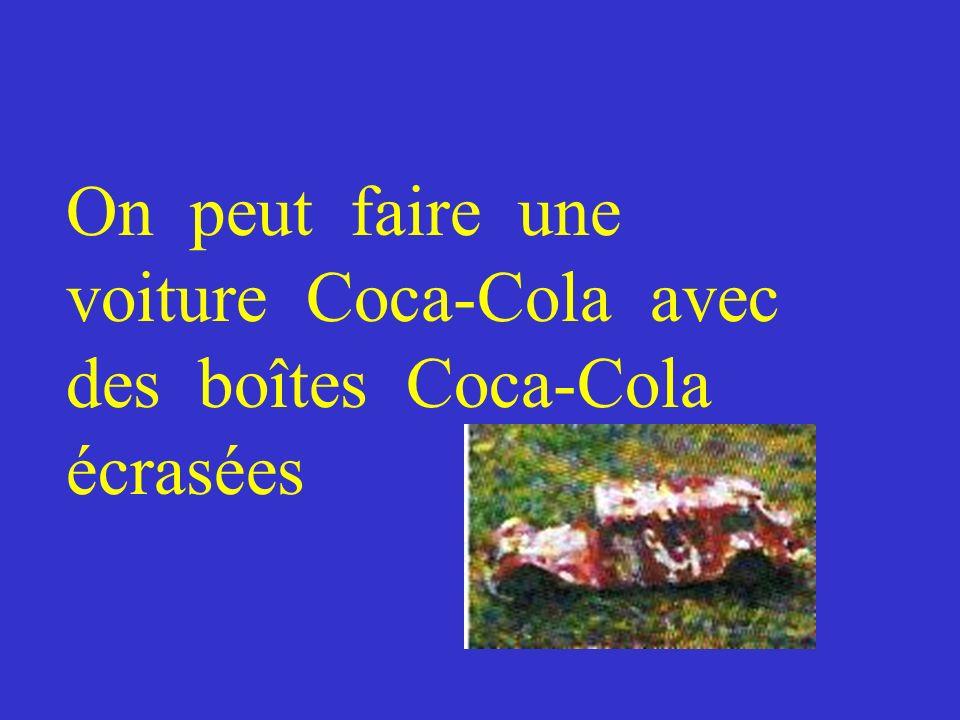 On peut faire une voiture Coca-Cola avec des boîtes Coca-Cola écrasées