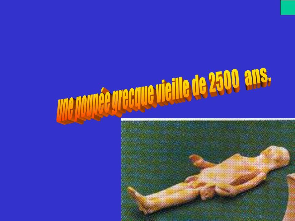 une poupée grecque vieille de 2500 ans.