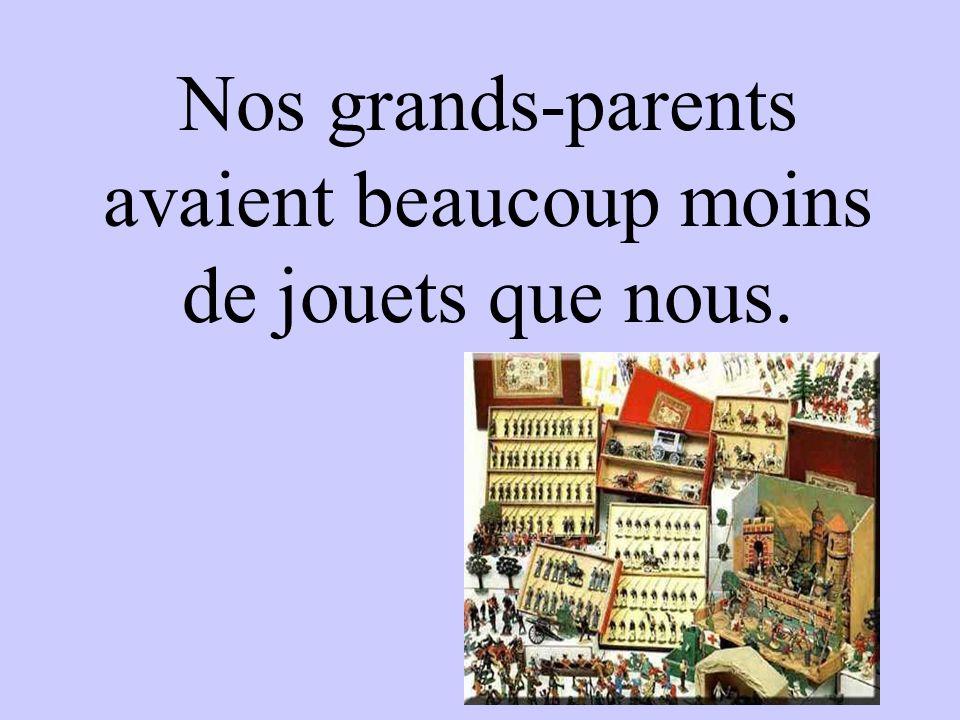 Nos grands-parents avaient beaucoup moins de jouets que nous.