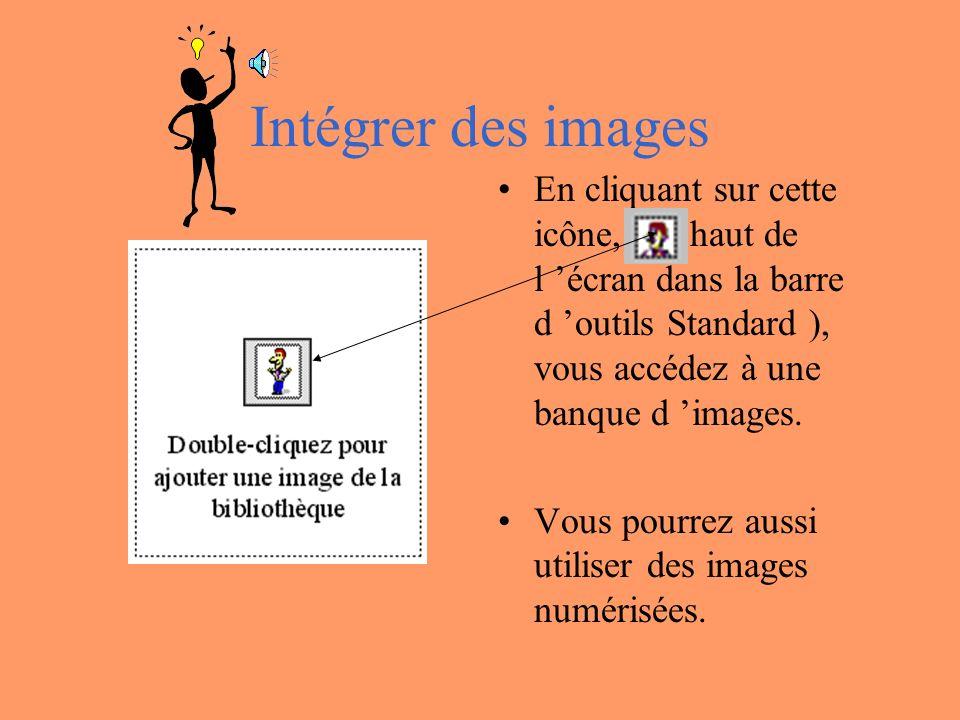 Intégrer des images En cliquant sur cette icône, (en haut de l 'écran dans la barre d 'outils Standard ), vous accédez à une banque d 'images.