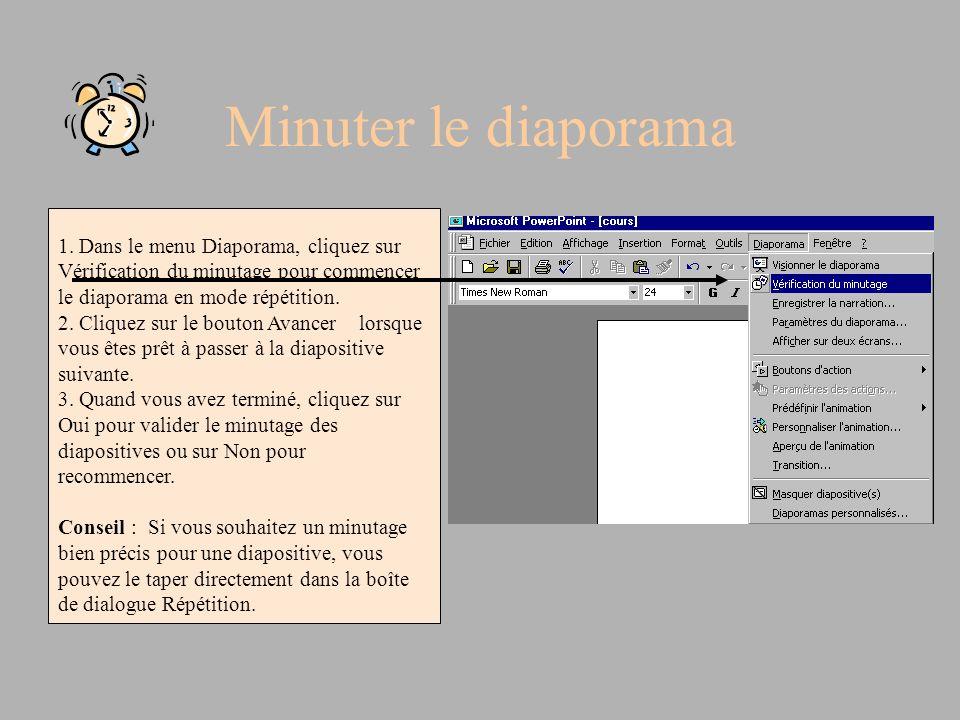 Minuter le diaporama 1. Dans le menu Diaporama, cliquez sur Vérification du minutage pour commencer le diaporama en mode répétition.