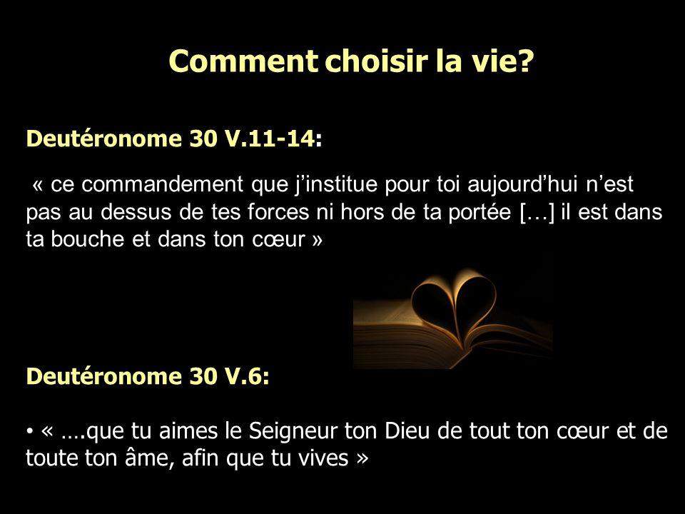 Comment choisir la vie Deutéronome 30 V.11-14: Deutéronome 30 V.6: