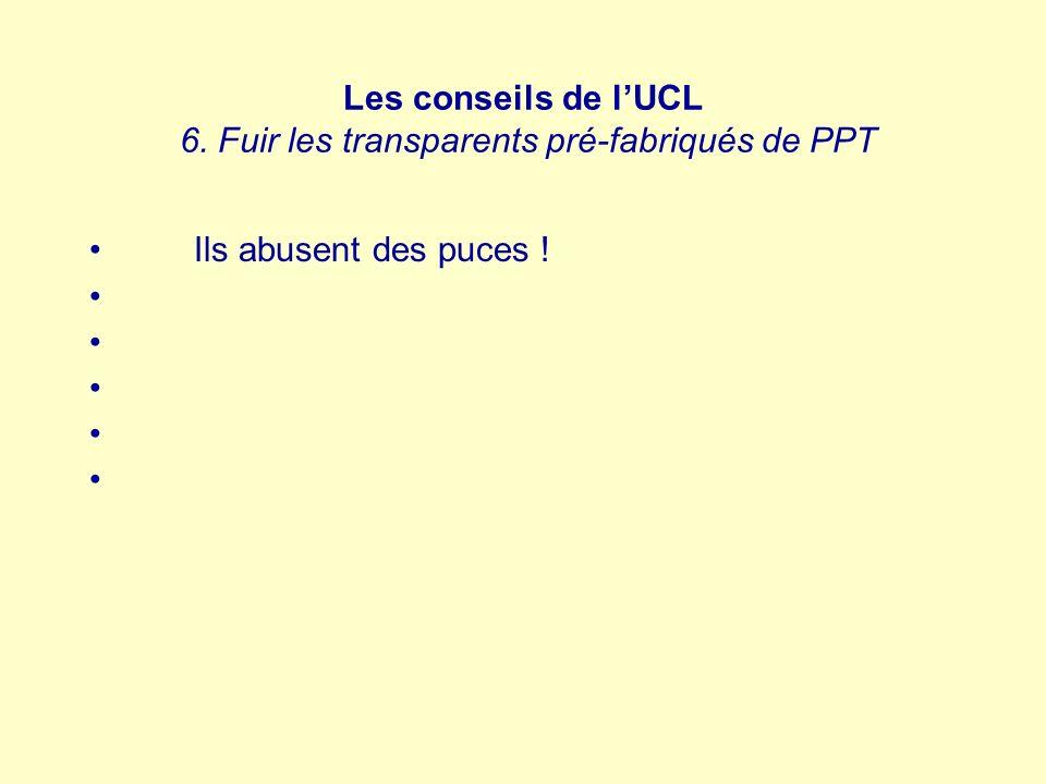 Les conseils de l'UCL 6. Fuir les transparents pré-fabriqués de PPT