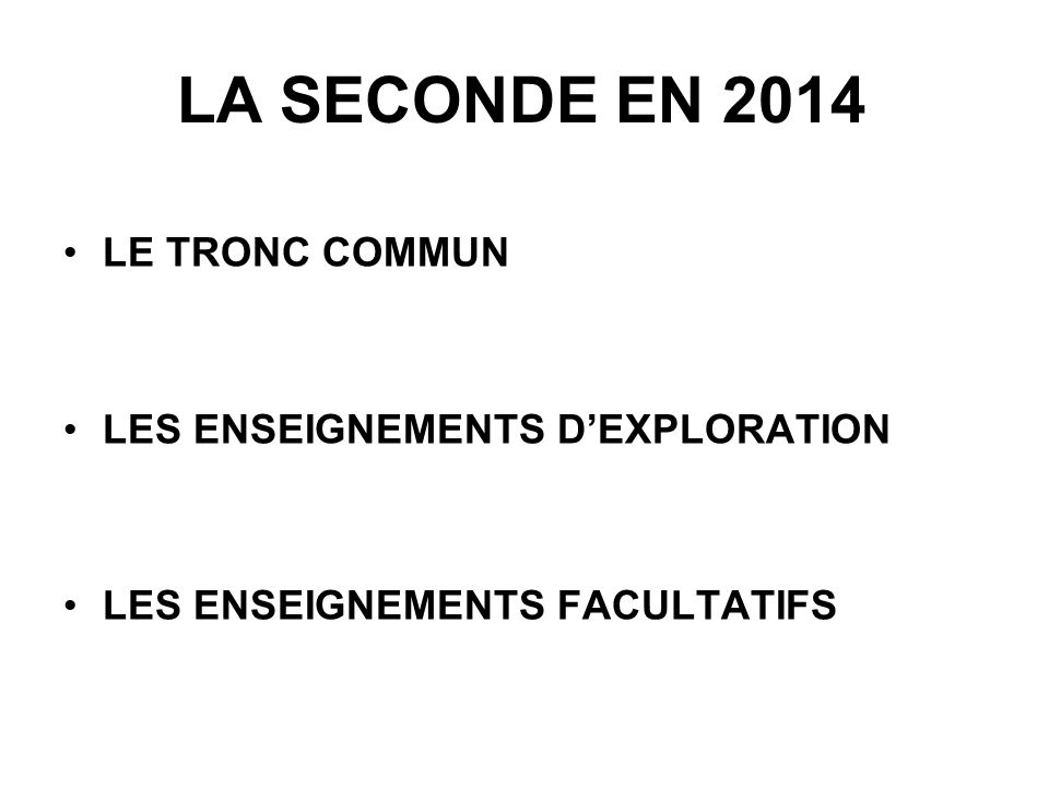 LA SECONDE EN 2014 LE TRONC COMMUN LES ENSEIGNEMENTS D'EXPLORATION