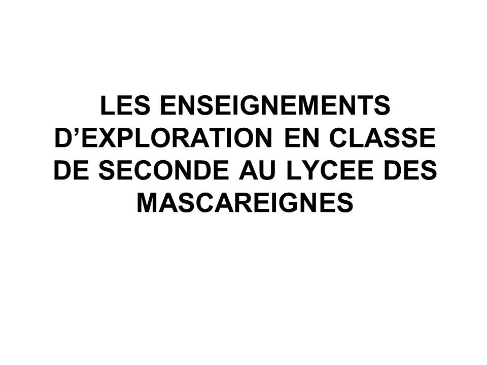 LES ENSEIGNEMENTS D'EXPLORATION EN CLASSE DE SECONDE AU LYCEE DES MASCAREIGNES