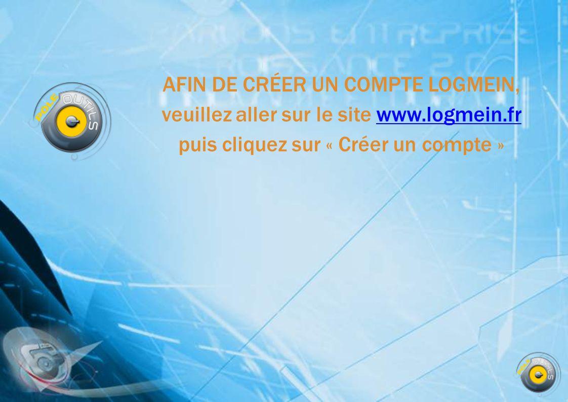 AFIN DE CRÉER UN COMPTE LOGMEIN, veuillez aller sur le site www