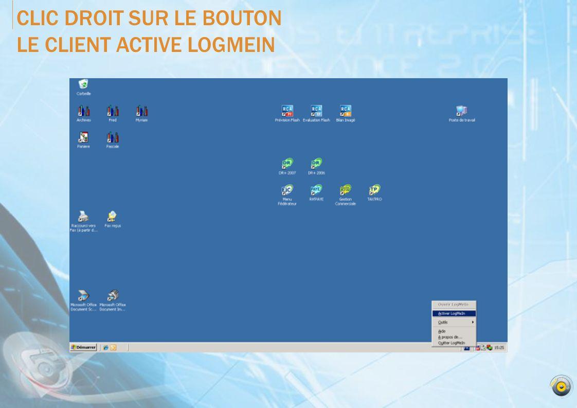 CLIC DROIT SUR LE BOUTON LE CLIENT ACTIVE LOGMEIN