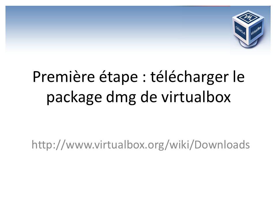 Première étape : télécharger le package dmg de virtualbox