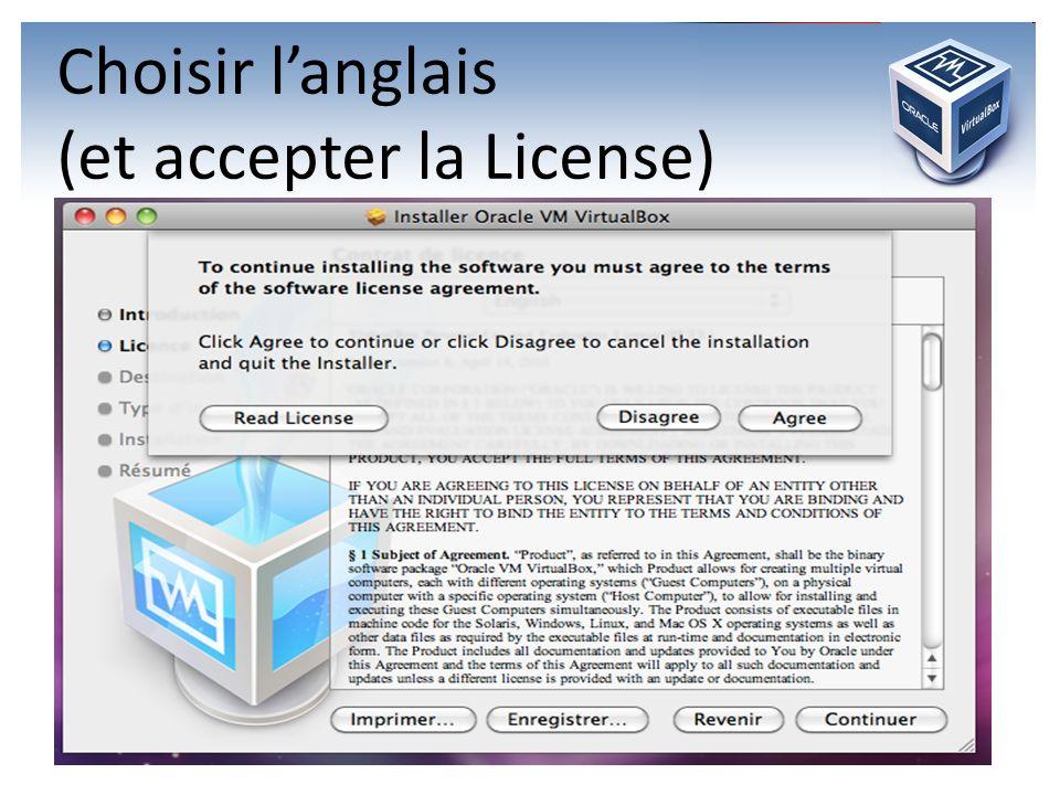 Choisir l'anglais (et accepter la License)