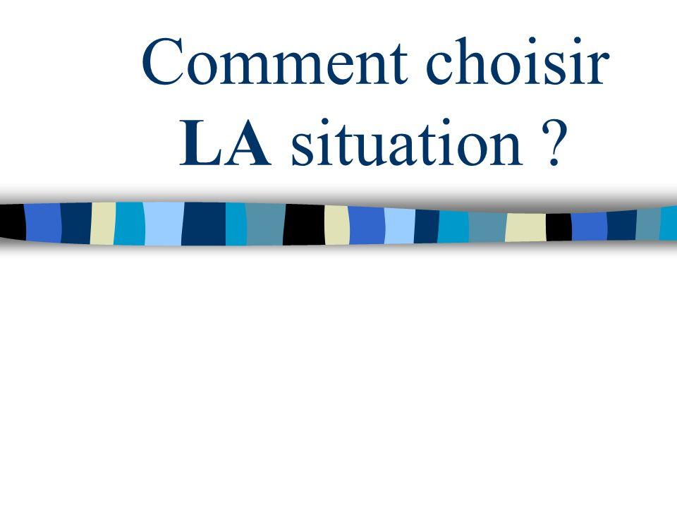 Comment choisir LA situation