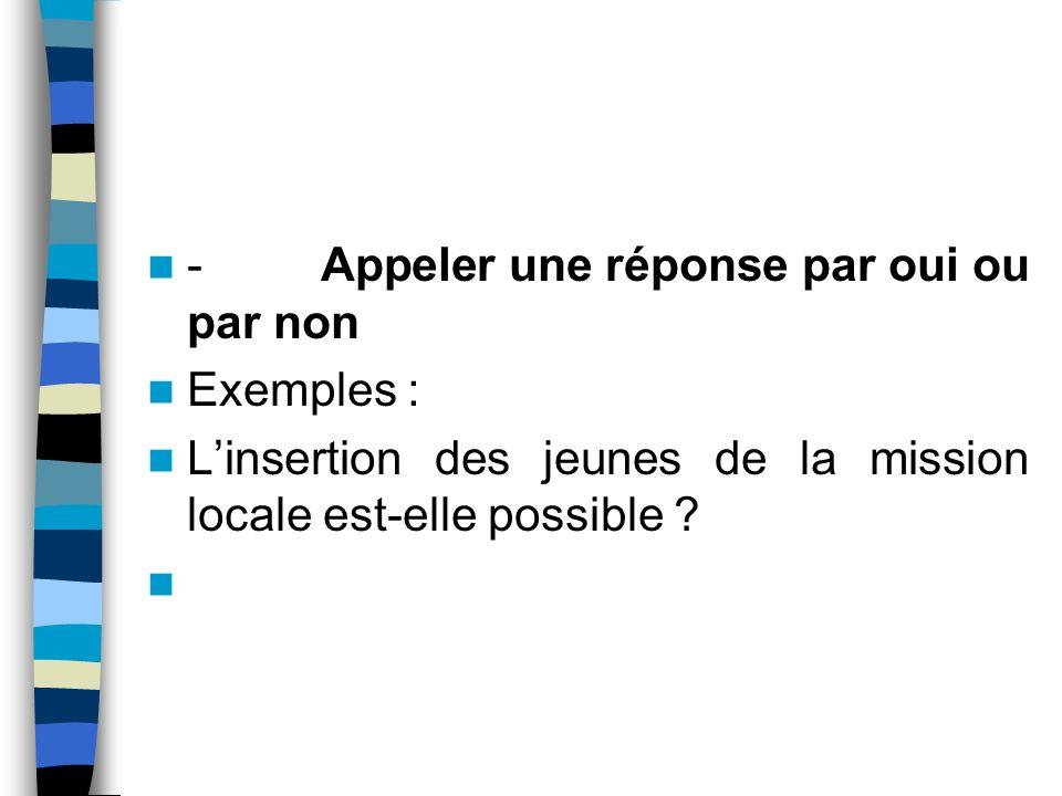- Appeler une réponse par oui ou par non Exemples :