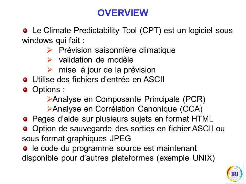 OVERVIEW Le Climate Predictability Tool (CPT) est un logiciel sous windows qui fait : Prévision saisonnière climatique.