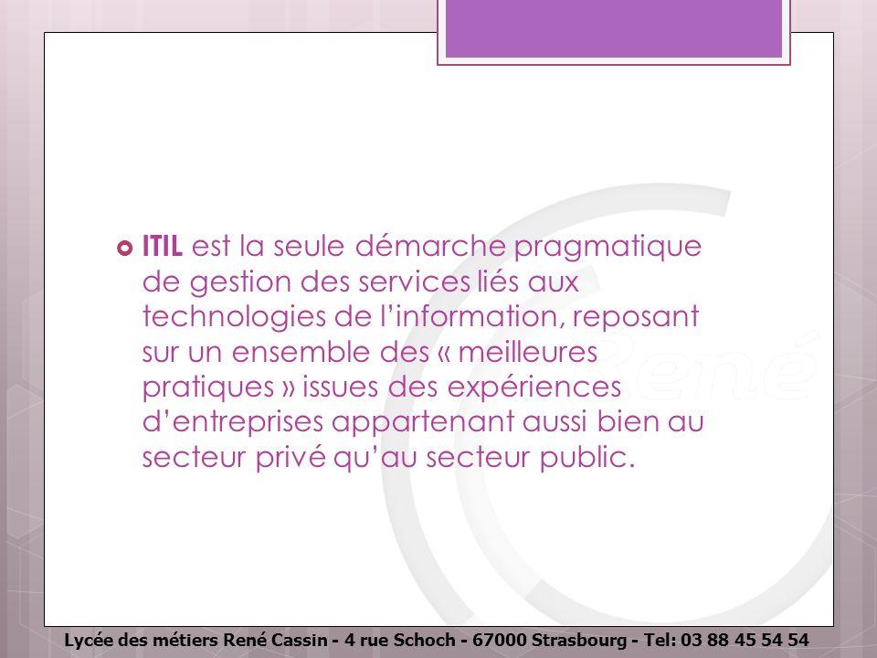 ITIL est la seule démarche pragmatique de gestion des services liés aux technologies de l'information, reposant sur un ensemble des « meilleures pratiques » issues des expériences d'entreprises appartenant aussi bien au secteur privé qu'au secteur public.