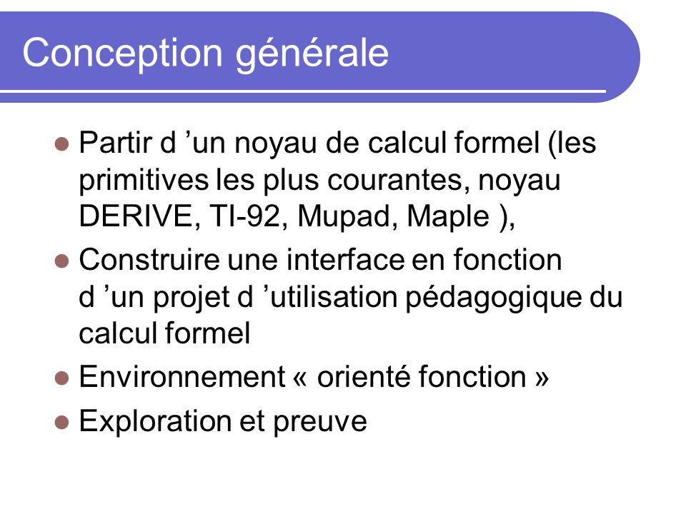 Conception générale Partir d 'un noyau de calcul formel (les primitives les plus courantes, noyau DERIVE, TI-92, Mupad, Maple ),