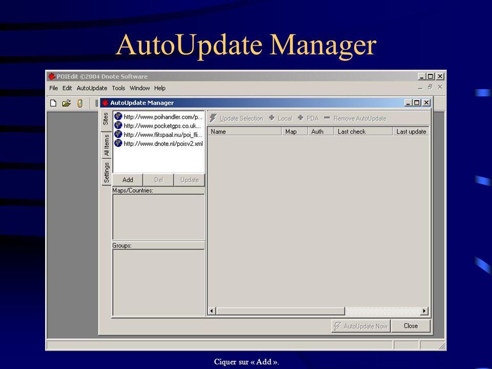 AutoUpdate Manager Ciquer sur « Add ». Ciquer sur « Add ».