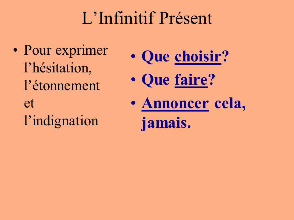 L'Infinitif Présent Que choisir Que faire Annoncer cela, jamais.