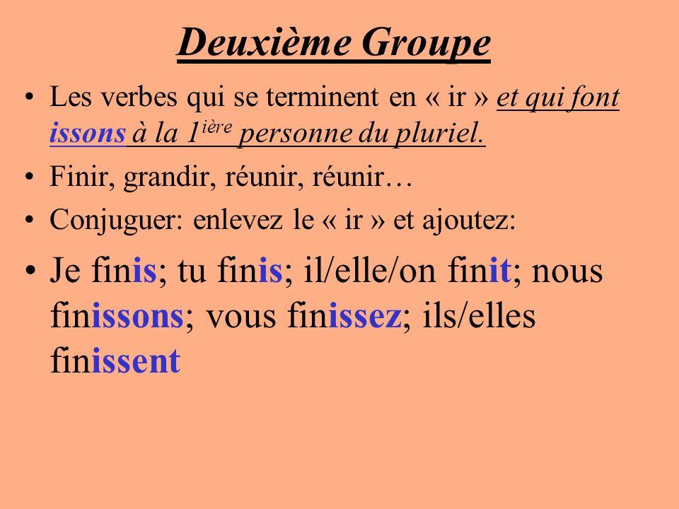 Deuxième Groupe Les verbes qui se terminent en « ir » et qui font issons à la 1ière personne du pluriel.