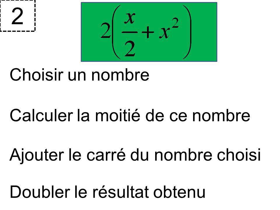 2 Choisir un nombre Calculer la moitié de ce nombre