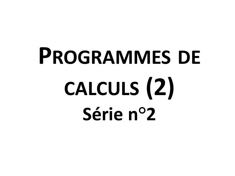 Programmes de calculs (2) Série n°2