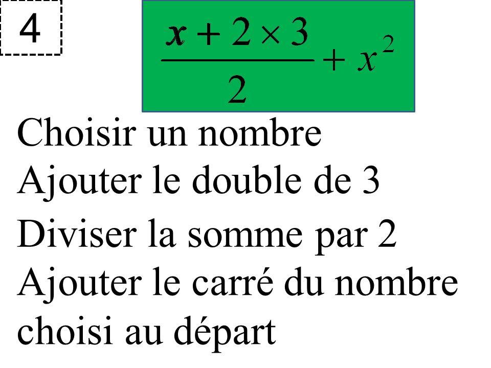 4 Choisir un nombre. Ajouter le double de 3. Diviser la somme par 2.
