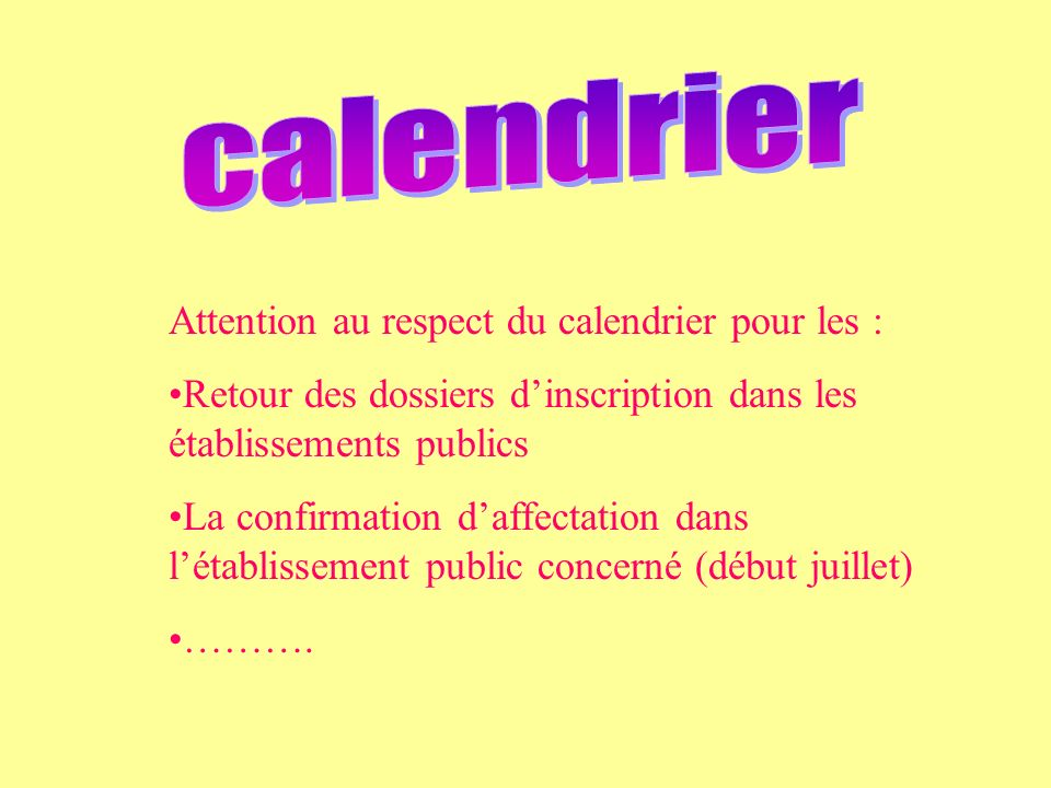 calendrier Attention au respect du calendrier pour les :