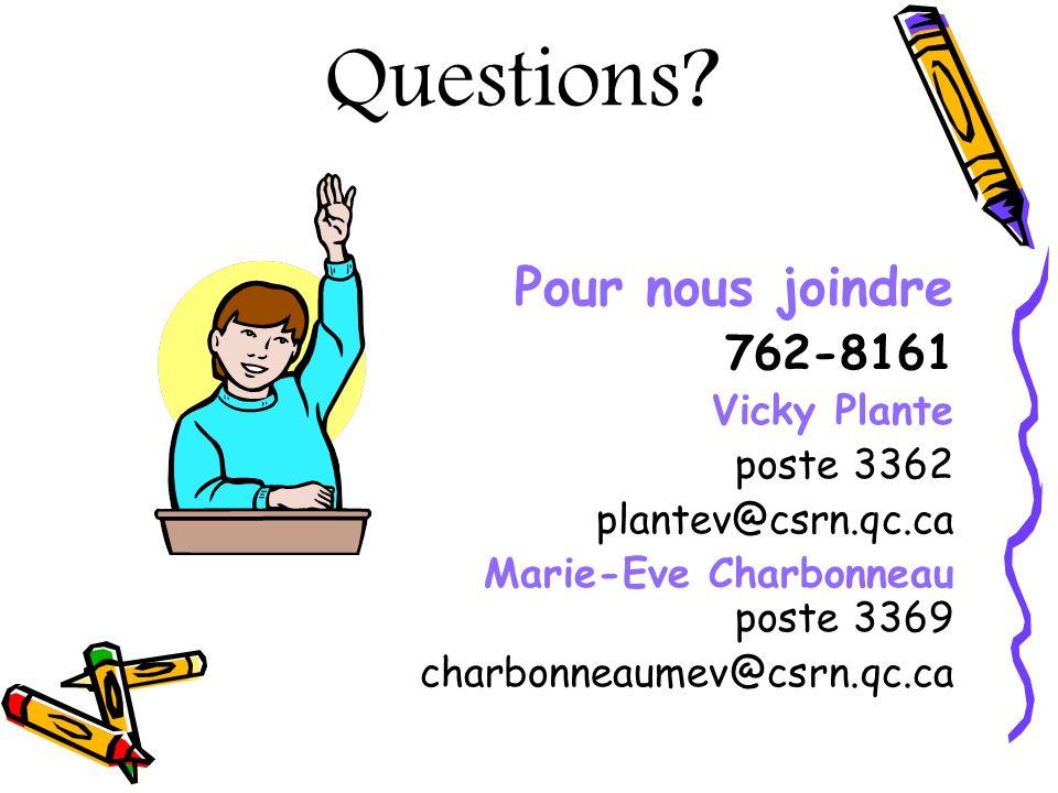 Questions Pour nous joindre 762-8161 Vicky Plante poste 3362