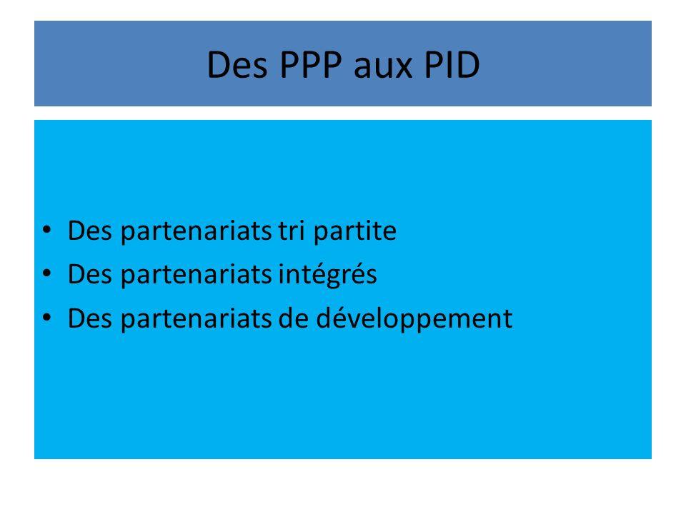 Des PPP aux PID Des partenariats tri partite Des partenariats intégrés