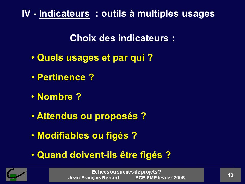 IV - Indicateurs : outils à multiples usages Choix des indicateurs :