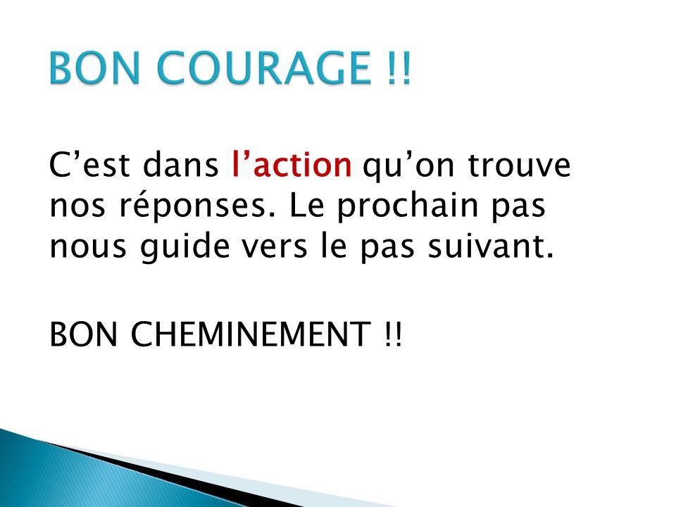 BON COURAGE !! C'est dans l'action qu'on trouve nos réponses. Le prochain pas nous guide vers le pas suivant.