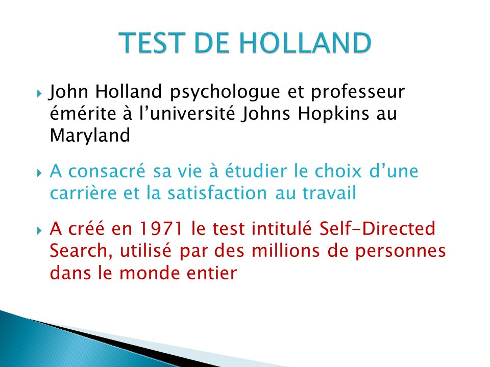 TEST DE HOLLAND John Holland psychologue et professeur émérite à l'université Johns Hopkins au Maryland.