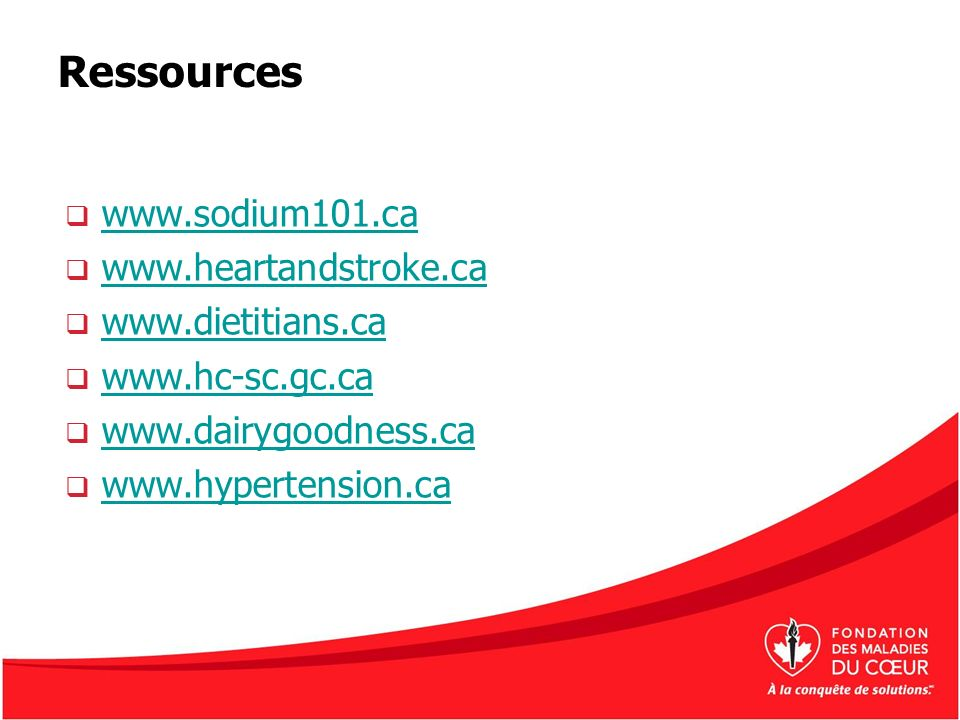Ressources www.sodium101.ca www.heartandstroke.ca www.dietitians.ca