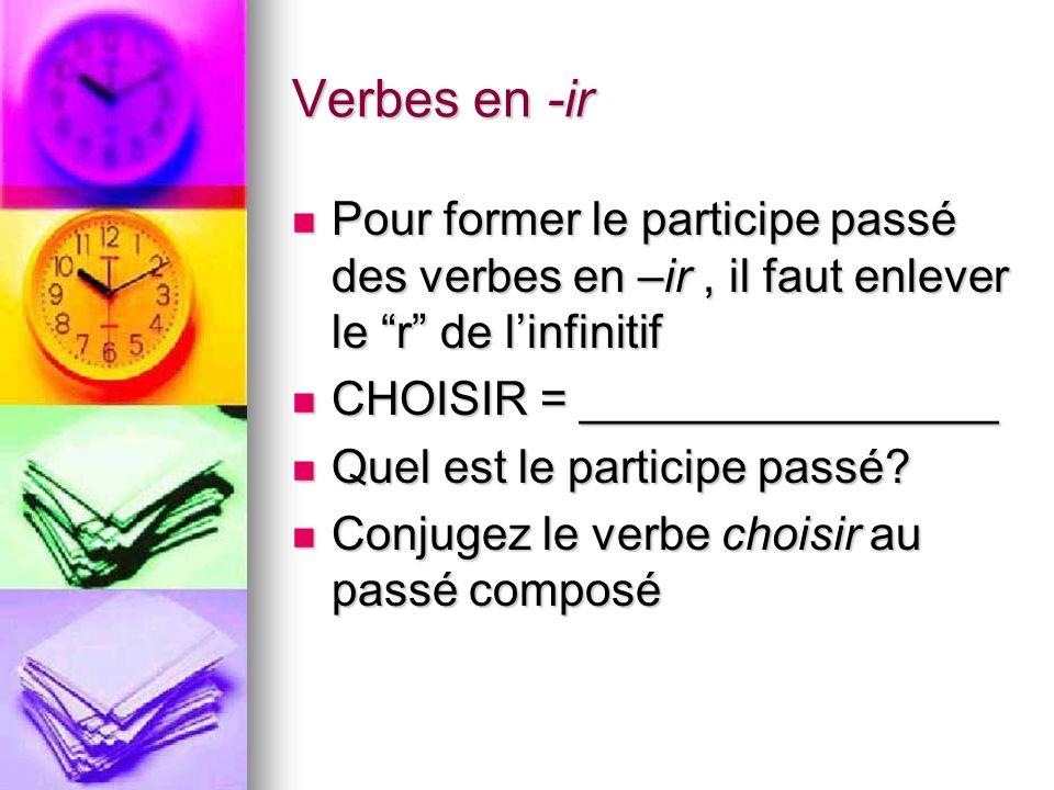 Verbes en -ir Pour former le participe passé des verbes en –ir , il faut enlever le r de l'infinitif.
