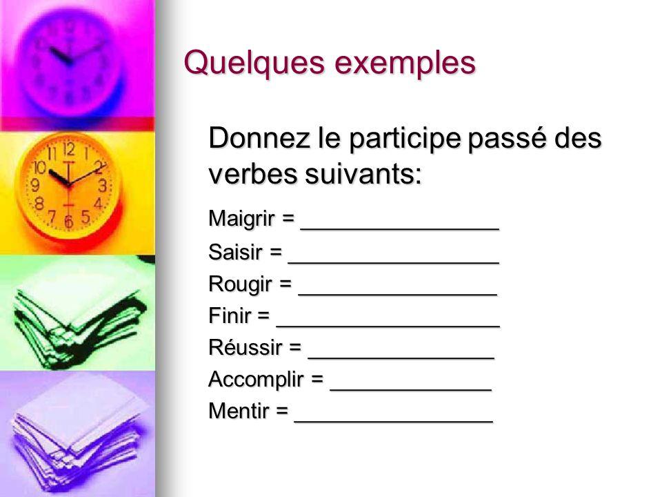 Quelques exemples Donnez le participe passé des verbes suivants: