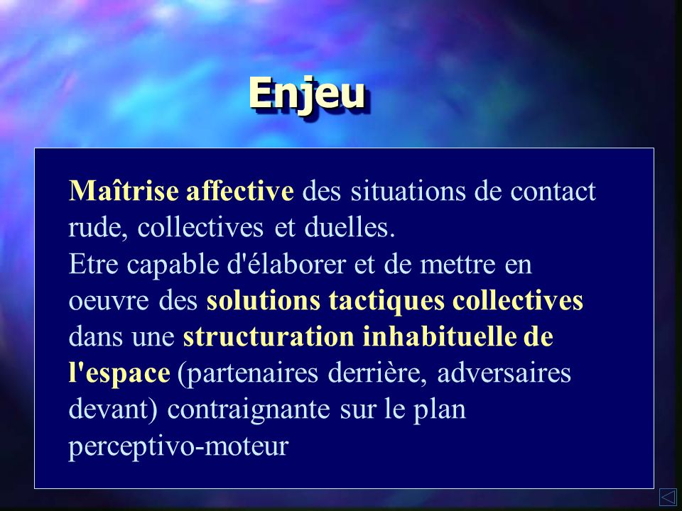 Enjeu Enjeu. Maîtrise affective des situations de contact rude, collectives et duelles.