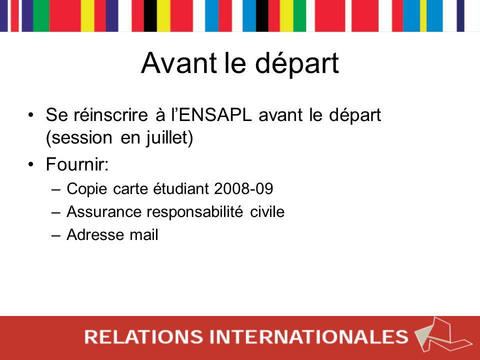 Avant le départ Se réinscrire à l'ENSAPL avant le départ (session en juillet) Fournir: Copie carte étudiant 2008-09.