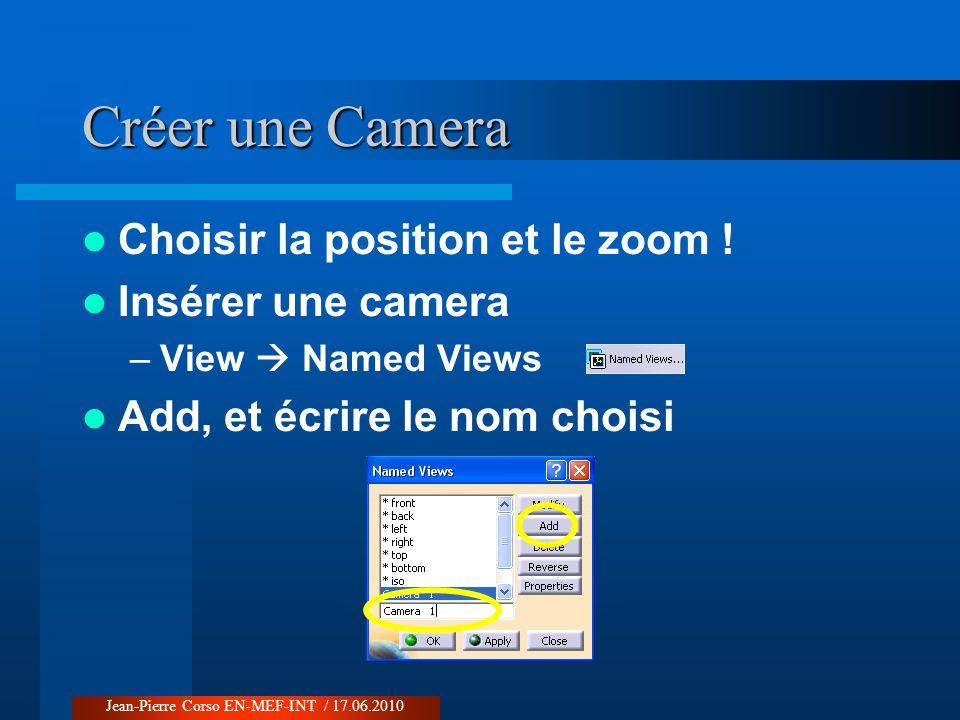 Créer une Camera Choisir la position et le zoom ! Insérer une camera