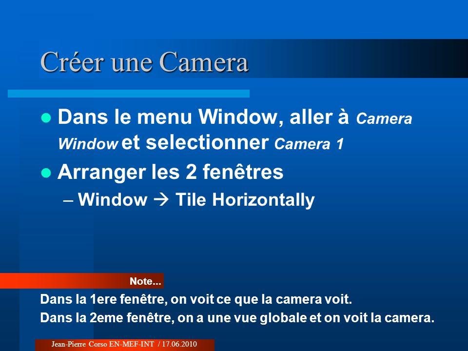 Créer une Camera Dans le menu Window, aller à Camera Window et selectionner Camera 1. Arranger les 2 fenêtres.