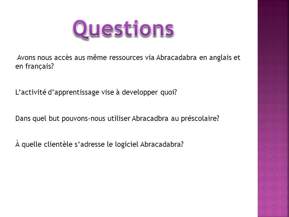 Questions Avons nous accès aus même ressources via Abracadabra en anglais et en français L'activité d'apprentissage vise à developper quoi