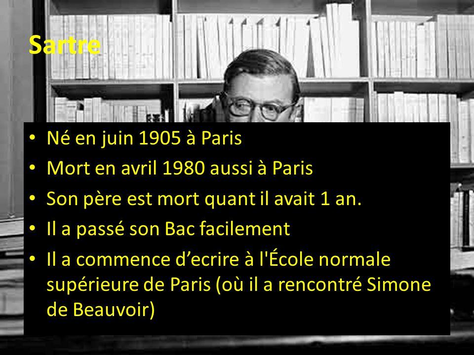 Sartre Né en juin 1905 à Paris Mort en avril 1980 aussi à Paris